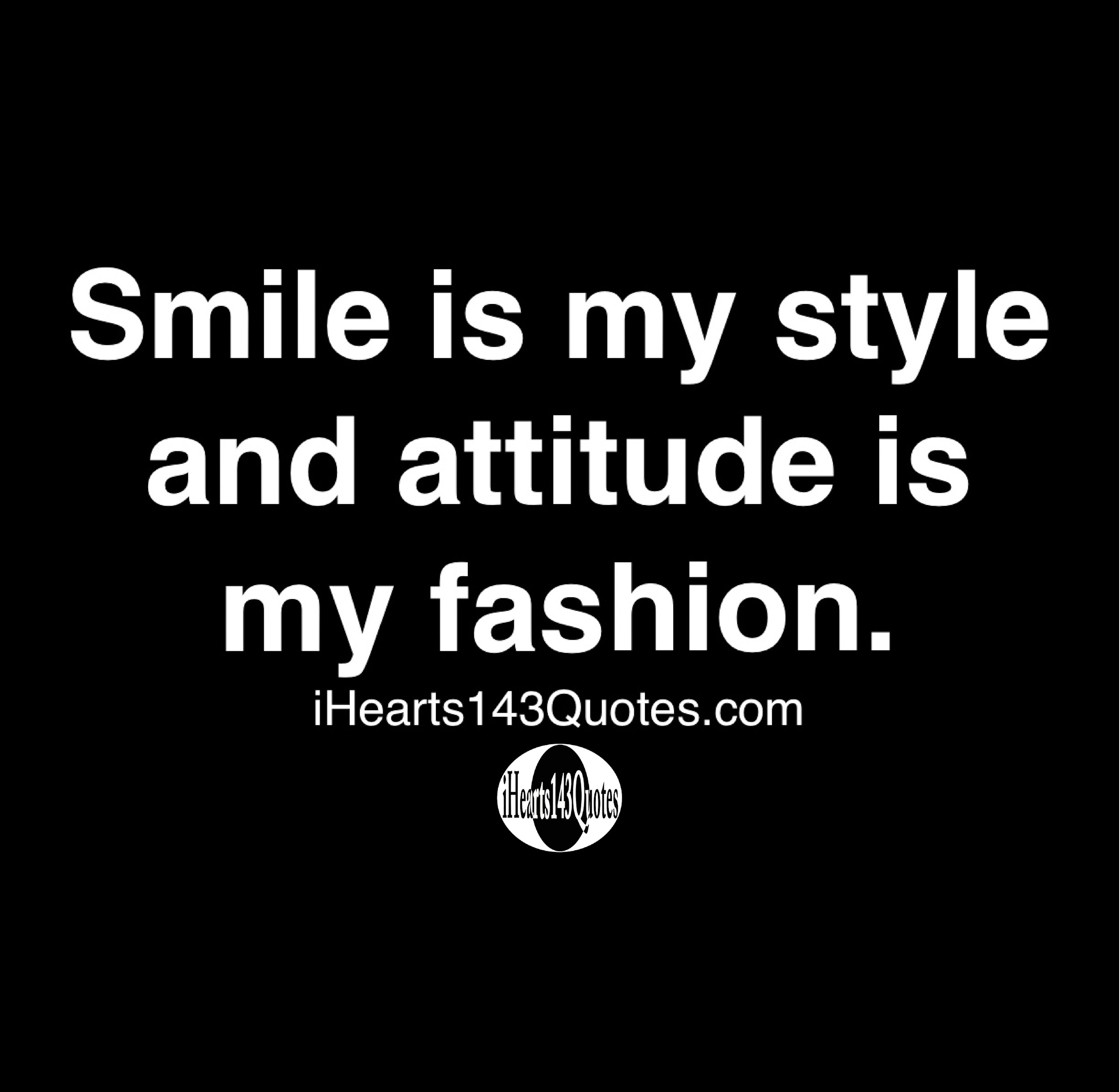 Smile Is My Style And Attitude Is My Fashion Quotes Ihearts143quotes